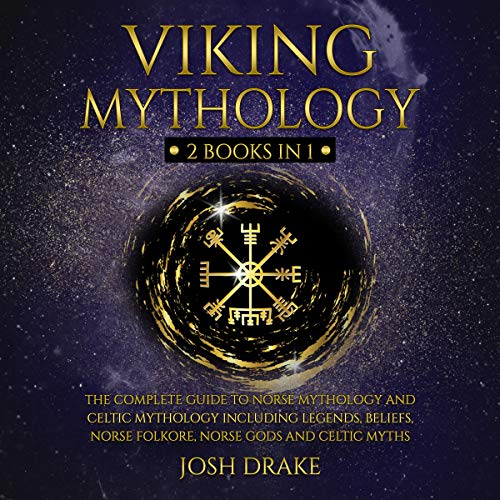 Viking Mythology: 2 Books in 1: The Complete Guide to Norse Mythology and Celtic Mythology Including Legends, Beliefs, Norse Folkore, Norse Gods and Celtic Myths