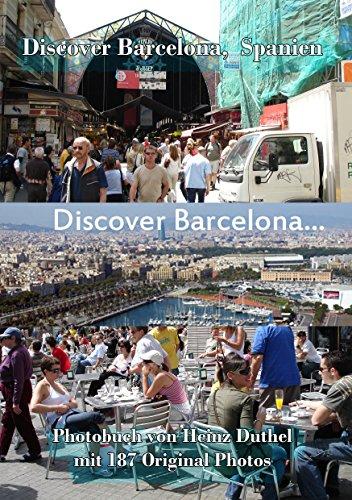 Discover Barcelona, Spanien: mit 187 Original Photos aus Barcelona, Spanien (German Edition)