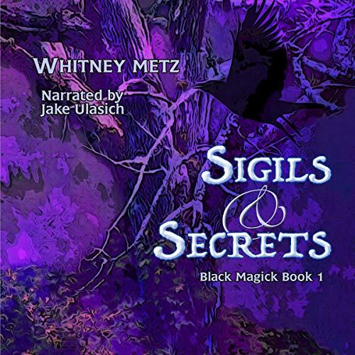 Sigils & Secrets Audiobook By Whitney Metz cover art