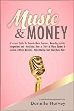 Music & Money: A Success Guide for Female Music Creators, Recording Artists, Songwriters and Musicians: How to Start a Music Career & Succeed in Music Business - Make Money From Your Music Now!