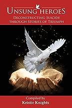 UnSung Heroes: Deconstructing Suicide through Stories of Triumph