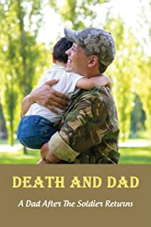 Death And Dad: A Dad After The Soldier Returns: A Horrific Childhood