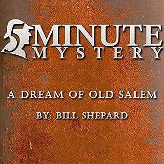 5 Minute Mystery - A Dream of Old Salem                   Autor:                                                                                                                                 William Shepard                               Sprecher:                                                                                                                                 Dick Hill                      Spieldauer: 12 Min.     Noch nicht bewertet     Gesamt 0,0