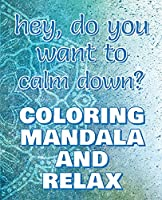 CALM DOWN - Coloring Mandala to Relax - Coloring Book for Adults: Press the Relax Button you have in your head - Colouring book for stressed adults or stressed kids