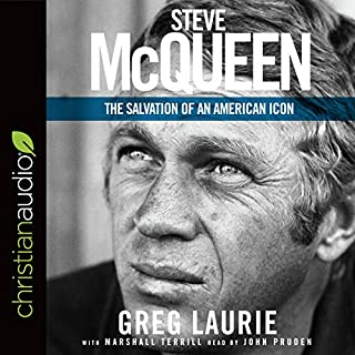 Steve McQueen     The Salvation of an American Icon              By:                                                                                                                                 Greg Laurie,                                                                                        Marshall Terrill                               Narrated by:                                                                                                                                 John Pruden                      Length: 7 hrs and 2 mins     128 ratings     Overall 4.7