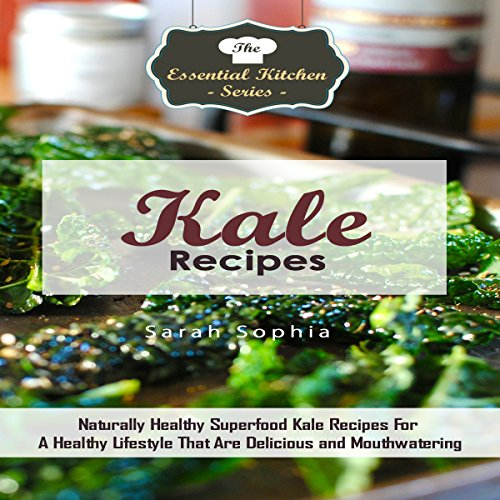 Kale Recipes: Naturally Healthy Superfood Kale Recipes for a Healthy Lifestyle That Are Delicious and Mouthwatering audiobook cover art