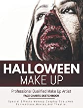 Halloween Make Up: Professional Beauty Artist Face Chart Sketchbook. Special Effects Makeup Coloring Workbook.Cosplay Cost...