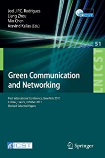 Green Communication and Networking: First International Conference, GreeNets 2011, Colmar, France, October 5-7, 2011, Revi...