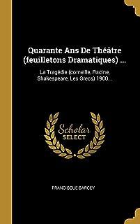 Quarante Ans De Théâtre (feuilletons Dramatiques) ...: La Tragédie (corneille, Racine, Shakespeare, Les Grecs) 1900...
