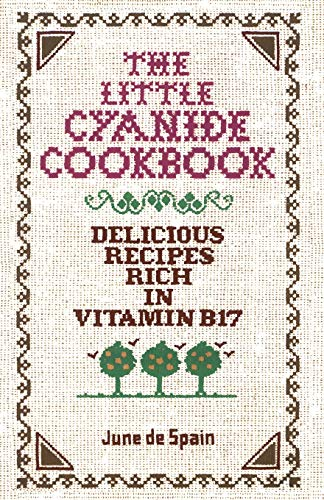 The Little Cyanide Cookbook - Delicious Recipes Rich in Vitamin B17