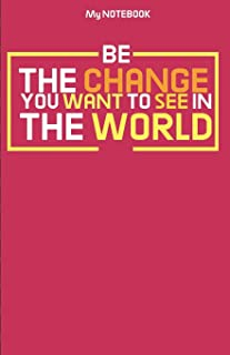 Be The Change You Want To See In The World Quotes Notebook: Be the Change: The future is in your hands - Lined Notebook 5,...