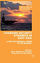 Changing Security Dynamics in East Asia: A Post-US Regional Order in the Making? (Critical Studies of the Asia-Pacific) (E...