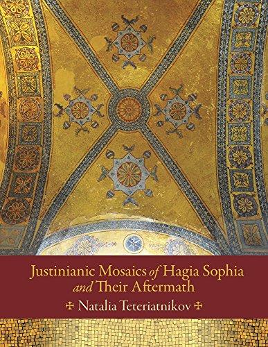Justinianic Mosaics of Hagia Sophia and Their Aftermath (Dumbarton Oaks Studies)