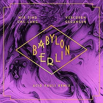 """Wir sind uns lang verloren gegangen (feat. Natalia Mateo) [Acid Pauli Remix] [Music from the Original TV Series """"Babylon Berlin""""]"""