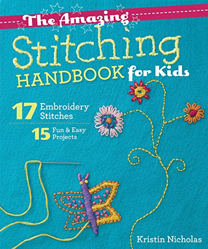 The Amazing Stitching Handbook for Kids: 17 Embroidery Stitches - 15 Fun & Easy Projects (English Edition)
