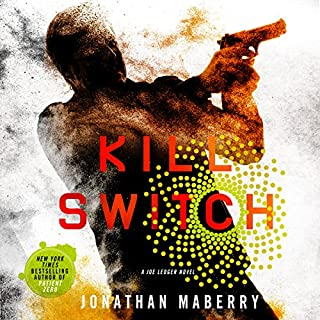 Kill Switch     Joe Ledger, Book 8              By:                                                                                                                                 Jonathan Maberry                               Narrated by:                                                                                                                                 Ray Porter                      Length: 17 hrs and 56 mins     4,548 ratings     Overall 4.6