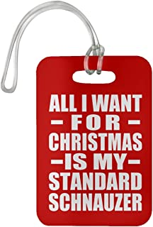 All I Want For Christmas Is My Standard Schnauzer - Luggage Tag Bag-gage Suitcase Tag Durable - Gift for Dog Pet Owner Lover Memorial Red Birthday Anniversary Valentine's Day Easter