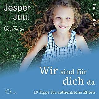 Wir sind für dich da     10 Tipps für authentische Eltern              Autor:                                                                                                                                 Jesper Juul                               Sprecher:                                                                                                                                 Claus Vester                      Spieldauer: 1 Std. und 43 Min.     38 Bewertungen     Gesamt 4,7