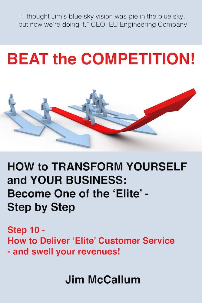 BEAT the COMPETITION! How to transform yourself and your business: Become one of the 'Elite' - Step by Step: Step 10 - How to Deliver 'Elite' Customer ... your revenues! ('Elite' Business Series)