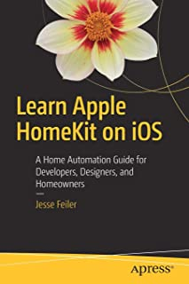 Learn Apple HomeKit on iOS: A Home Automation Guide for Developers, Designers, and Homeowners