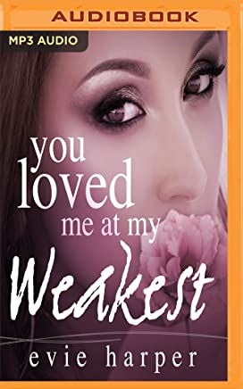 You Loved Me at My Weakest