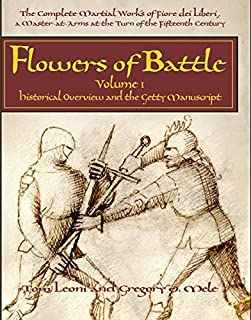 Complete Works Fiore Dei Liberi Vol 1 Hb: Historical Overview and the Getty Manuscript (Flowers of Battle Series) (Complete Martial Works of Fiore Dei Liberi, a Master-At-Arms)