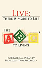 Live: There is More to Life: The ABCs to Living: Inspirational Poems