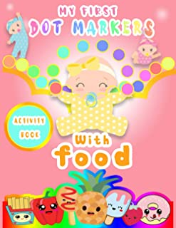My First Dot Markers Activity Book With Food: Jumbo kawaii Food Dot Markers For Toddlers , Preschool, kids / Do A Dot Art ...