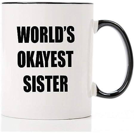 Funny Mug World S Okayest Sister 11 Oz Coffee Mugs Funny Inspirational And Sarcasm By A Mug To Keep Tm Kitchen Dining