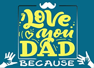 DAD I LOVE YOU BECAUSE (3-in-1): I Wrote And Colored This Book for you; Fill in The Blank Book With Prompts For Kids to Fi...