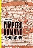 L'impero romano in 200 mappe. Costruzione, apogeo e fine di un impero III secolo a.C. - VI...