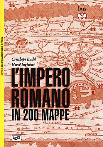 L'impero romano in 200 mappe. Costruzione, apogeo e fine di un impero III secolo a.C. - VI secolo d.C.