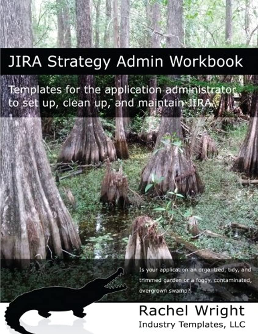 布フローティング振り向くJIRA Strategy Admin Workbook: Templates for the application administrator to set up, clean up, and maintain JIRA