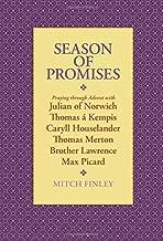 Season of Promises: Praying through Advent with Julian of Norwich, Thomas á Kempis, Caryll Houselander, Thomas Merton, Brother Lawrence, Max Picard