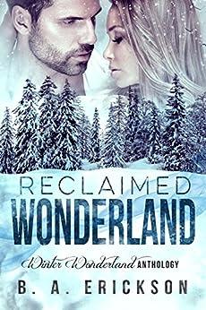 Reclaimed Wonderland: Winter Wonderland Anthology (A Reclaimed Novella Book 1) by [B.A. Erickson]