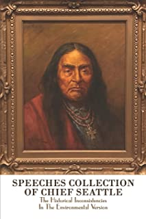 Speeches Collection Of Chief Seattle: The Historical Inconsistencies In The Environmental Version: Biography Of Chief Seattle