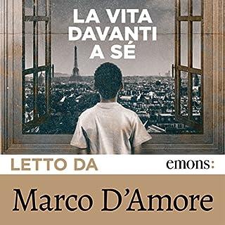La vita davanti a sé                   Di:                                                                                                                                 Romain Gary                               Letto da:                                                                                                                                 Marco D'Amore                      Durata:  6 ore e 10 min     144 recensioni     Totali 4,6