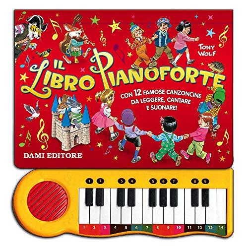 Il libro pianoforte. Con 12 famose canzoncine per bambini da leggere, cantare e suonare! Ediz. illustrata