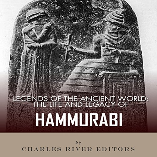 Legends of the Ancient World: The Life and Legacy of Hammurabi audiobook cover art