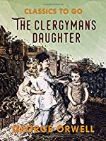 A Clergyman's Daughter: By George Orwell clergyman s daughter