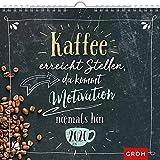 Kaffee erreicht Stellen, da kommt Motivation niemals hin. 2020: Dekorativer Wandkalender mit Monatskalendarium - Groh Redaktionsteam