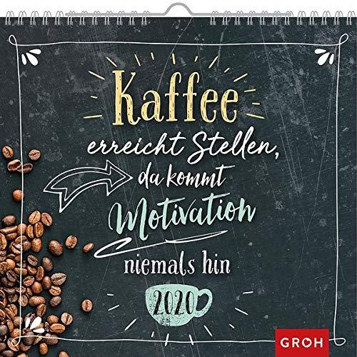 Kaffee erreicht Stellen, da kommt Motivation niemals hin. 2020: Dekorativer Wandkalender mit Monatskalendarium