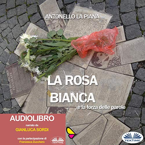 La Rosa Bianca e La Forza Delle Parole [The White Rose and the Strength of Words] audiobook cover art