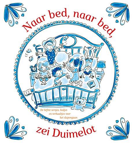 Naar bed, naar bed, zei Duimelot: De liefste versjes, liedjes en verhaaltjes voor het slapengaan