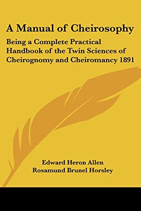 A Manual of Cheirosophy: Being a Complete Practical Handbook of the Twin Sciences of Cheirognomy and Cheiromancy 1891 by Edward Heron Allen (15-Oct-2004) Paperback