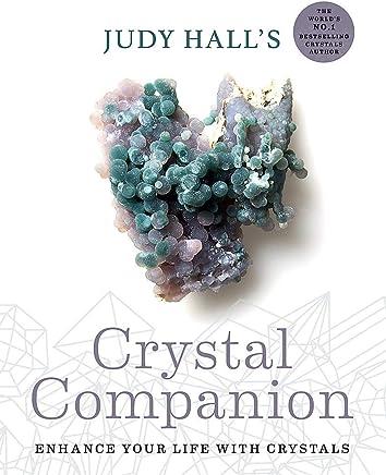 Judy Halls Crystal Companion: Enhance your life with crystals