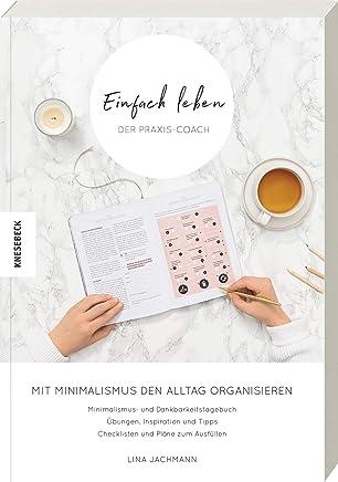 Einfach leben Der PraxisCoach it inialisus den Alltag organisieren Praxisbuch zu Guide für einen inialistischen Lebensstil by Lina Jachmann