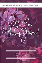 Self-Love Healing Journal: Journal Your Way Into Healing