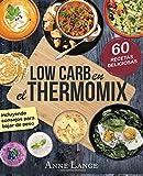 Low Carb en el Thermomix: El libro con 60 recetas fáciles y deliciosas - Como usted puede alimentarse de manera saludable y bajar de peso - mezclar con Low Carb