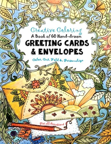 Creative Coloring - A Book of 60 Hand-Drawn Greeting Cards & Envelopes: Color, Cut, Fold & Personalize for All Occasions - Adults & Children